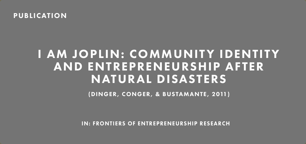 Publication: I Am Joplin: Community Identity and Entrepreneurship After Natural Disasters (Dinger et al., 2011)